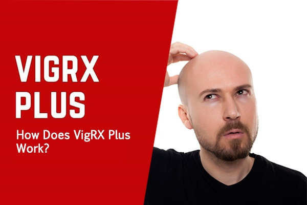 How Does VigRX Plus Work