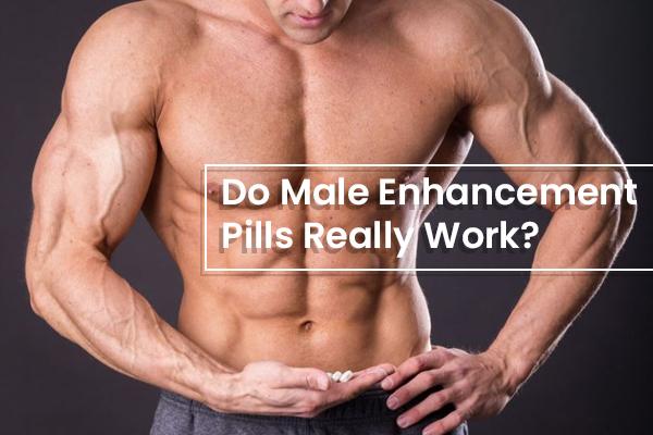 Do Male Enhancement Pills Really Work?